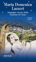 Maria Domenica Lazzeri. Immagine vivente della passione di Cristo - Casera Antonio