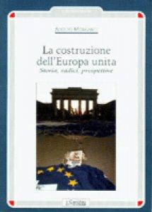 Copertina di 'La costruzione dell'Europa unita. Storia, radici, prospettive'