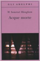 Acque morte - Maugham W. Somerset