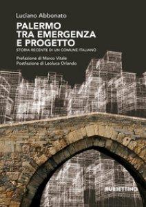 Copertina di 'Palermo tra emergenza e progetto. Storia recente di un comune italiano'