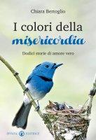 I colori della misericordia - Chiara Bertoglio