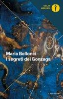 Segreti dei Gonzaga - Bellonci Maria
