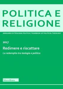 Copertina di 'Politica e Religione. 2017: Redimere e riscattare. La redemptio tra teologia e politica.'