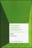 Il pensiero economico nel Medioevo. Ricchezza, povertà, mercato e moneta - Evangelisti Paolo