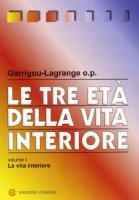 Le tre età della vita interiore - Garrigou Lagrange Réginald