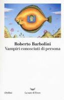 Vampiri conosciuti di persona - Barbolini Roberto