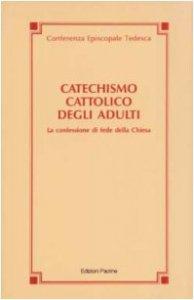 Copertina di 'Catechismo cattolico degli adulti. La confessione di fede della Chiesa'