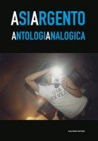 Asia Argento. Antologia analogica. Catalogo della mostra (Torino, 23 aprile-27 maggio 2019)