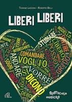 LIBERI LIBERI. Spettacolo musicale - Tonino Lasconi, Roberto Belli