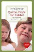 Quanto rompe mio fratello! Soluzioni positive per i conflitti tra i figli - Kaniak-Urban Christine, Lex-Kachel Andrea