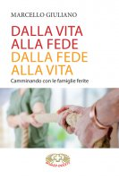 Dalla vita alla fede, dalla fede alla vita - Marcello Giuliano
