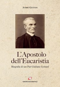 Copertina di 'L'Apostolo dell'Eucaristia. Biografia di san Pier Giuliano Eymard'