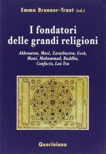 Copertina di 'I fondatori delle grandi religioni. Akhenaton, Mosè, Zarathustra, Gesù, Mani, Muhammad, Buddha, Confucio, Lao Tzu'