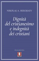 Dignità del cristianesimo e indegnità dei cristiani - Nikolaj Berdjaev