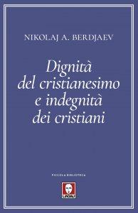Copertina di 'Dignità del cristianesimo e indegnità dei cristiani'
