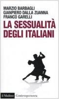 La sessualità degli italiani - Barbagli Marzio, Dalla Zuanna Gianpiero, Garelli Franco