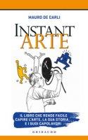 Instant arte. Il corso che rende facile capire l'arte e i suoi capolavori - De Carli Mauro