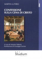 Confessione sulla Cena di Cristo - Martin Lutero
