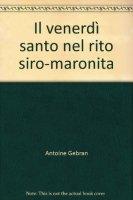 Il venerdì santo nel rito siro-maronita di Gebran Antoine su LibreriadelSanto.it