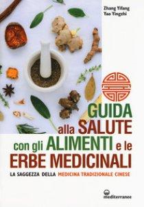 Copertina di 'Guida alla salute con gli alimenti e le erbe medicinali. La saggezza della medicina cinese'