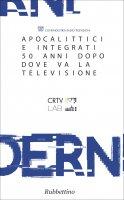 Apocalittici e integrati 50 anni dopo. Dove va la televisione - AA.VV.