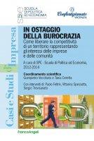 In ostaggio della burocrazia. Come liberare la competitività di un territorio rappresentando gli interessi delle imprese e delle comunità. - AA. VV.