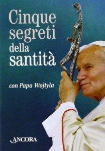 Copertina di 'Cinque segreti della santità con papa Wojtyla. Con gadget'