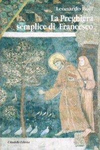 Copertina di 'La preghiera semplice di Francesco. Un messaggio di pace per il mondo attuale'