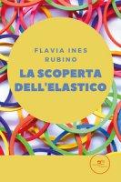 La scoperta dell'elastico - Rubino Flavia Ines