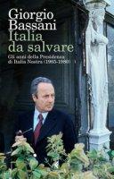 Italia da salvare. Gli anni della Presidenza di Italia Nostra (1965-1980) - Bassani Giorgio