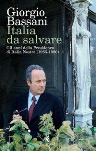 Copertina di 'Italia da salvare. Gli anni della Presidenza di Italia Nostra (1965-1980)'