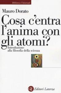 Copertina di 'Cosa c'entra l'anima con gli atomi? Introduzione alla filosofia della scienza. Ediz. ampliata'