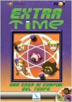 Extra-Time. Una casa ai confini del tempo. Con CD-ROM - Associazione Noi Torino