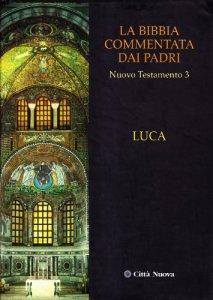 Copertina di 'La Bibbia commentata dai Padri. Nuovo Testamento [vol_3] / Luca'