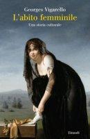 L' abito femminile. Una storia culturale - Vigarello Georges
