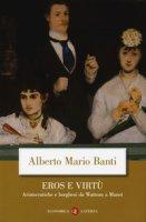 Eros e virtù. Aristocratiche e borghesi da Watteau a Manet - Banti Alberto Mario