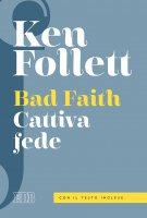 Cattiva fede - Bad Faith. Traduzione e prefazione di Alessandro Zaccuri. Con il testo inglese. - Ken Follett
