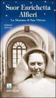 Suor Enrichetta Alfieri. La mamma di San Vittore - Stevan Sergio