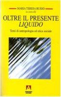 Oltre il presente liquido. Temi di antropologia ed etica sociale