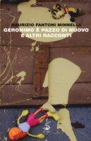 Geronimo è pazzo di nuovo e altri racconti - Fantoni Minnella Maurizio