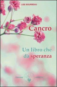Copertina di 'Cancro. Un libro che dà speranza'