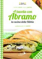 A tavola con Abramo. La cucina della Bibbia - Andrea Ciucci, Paolo Mussat Sartor