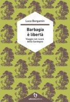 Barbagia è libertà. Viaggio nel cuore della Sardegna - Bergamin Luca