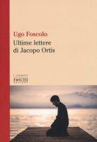 Le ultime lettere di Jacopo Ortis - Foscolo Ugo