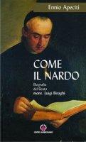 Come il nardo. Biografia del beato Mons. Luigi Biraghi - Apeciti Ennio