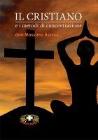 Il cristiano e i metodi di concentrazione - Don Massimo Astrua