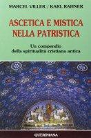 Ascetica e mistica nella patristica. Un compendio della spiritualità cristiana antica - Viller Marcel, Rahner Karl