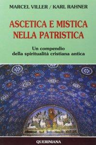 Copertina di 'Ascetica e mistica nella patristica. Un compendio della spiritualità cristiana antica'