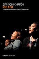 Voci nere. Storia e antropologia del canto afroamericano - Chiaricò Gianpaolo