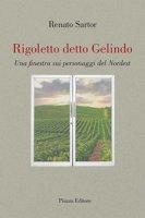 Rigoletto detto Gelindo. Una finestra sui personaggi del nordest - Sartor Renato